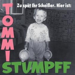 Tommi Stumpff - Zu Spät Ihr Scheißer (2017)