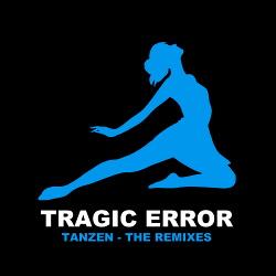 Tragic Error - Tanzen - The Remixes (2017)