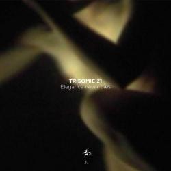 Trisomie 21 - Elegance Never Dies (2017)