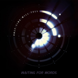 Waiting For Words - Only Time Will Tell (Single) (2016)