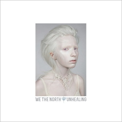 We The North - Unhealing (2017)