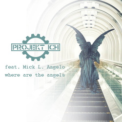 Projekt Ich feat. Mick L. Angelo - Where Are The Angels (Single) (2017)