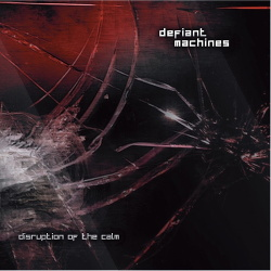 Defiant Machines - Disruption Of The Calm (2016)