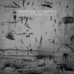 Spherical Disrupted - Live At Maschinenfest 2016 (2017)