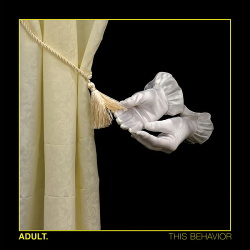 ADULT. - This Behavior (2018)