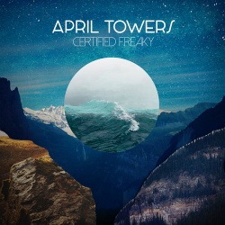 April Towers - Certified Freaky (2018)