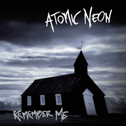 Atomic Neon - Remember Me (2018)