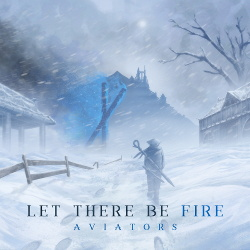 Aviators - Let There Be Fire (2018)