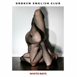 Broken English Club - White Rats (2018)