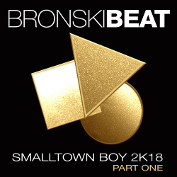 Bronski Beat - Smalltown Boy 2k18 Part 1 (2018)