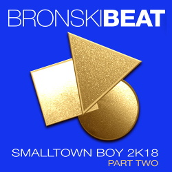 Bronski Beat - Smalltown Boy 2k18 Part 2 (2018)
