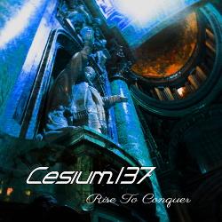 Cesium_137 - Rise To Conquer (2018)