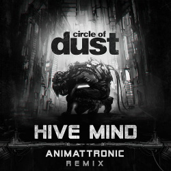 Circle of Dust - Hive Mind (Animattronic Remix) [Single] (2018)
