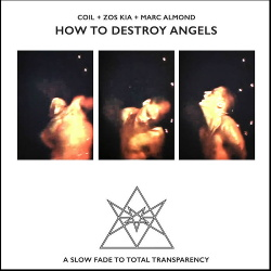 Coil + Zos Kia + Marc Almond - How To Destroy Angels (2018)