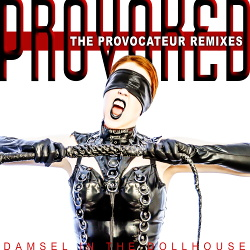 Damsel in the Dollhouse - PROVOKED the Provocateur Remixes (2018)