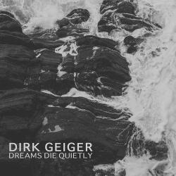 Dirk Geiger - Dreams Die Quietly (2018)