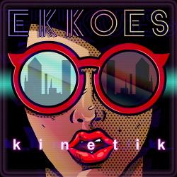 EKKOES - Kinetik (2018)