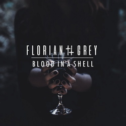 Florian Grey - Blood In A Shell (Single) (2018)