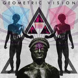 Geometric Vision - Fire! Fire! Fire! (2018)