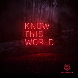 Guild Of Cats - Know This World (2018)