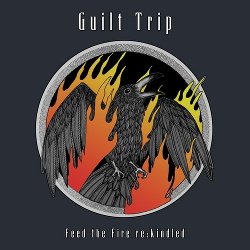 Guilt Trip - Feed The Fire Re:kindled (2018)