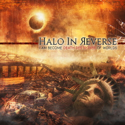 Halo In Reverse - I Am Become Death Destroyer Of Worlds (2018)