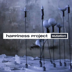Happiness Project - Mutation (2018)
