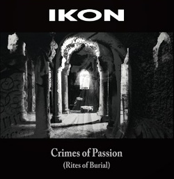 Ikon - Crimes Of Passion (Rites Of Burial) (Reissue) (2018)
