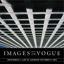 Images In Vogue - Incipience 4: Live At LuvAFair October 6th, 1982 (2017)