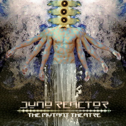 Juno Reactor - The Mutant Theatre (2018)