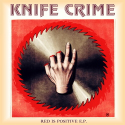 Knife Crime - Red Is Positive EP (2018)