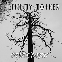 Lilith My Mother - Stillborn (2018)