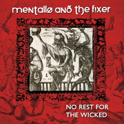 Mentallo & The Fixer - No Rest For The Wicked (Remastered - Bonus Tracks Version) (2018)