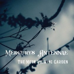 Mercury's Antennae - The Moon Viewing Garden (2018)