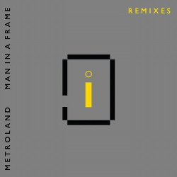 Metroland - Man In A Frame (Remixes) (2018)