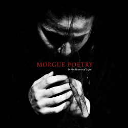 Morgue Poetry - In the Absence of Light (2018)