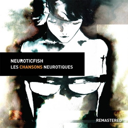 Neuroticfish - Les Chansons Neurotiques (Remastered) (2018)
