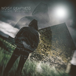 Noisy Deafness - Dark Visions (2018)