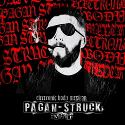 Pagan Struck - Electronic Body Mexican (2018)