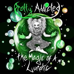 Pretty Addicted - The Magic Of A Lunatic (2017)