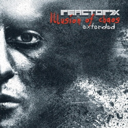 Reactor7x - Illusion Of Chaos Extended (2CD) (2017)