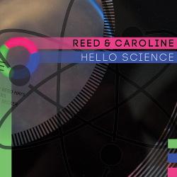 Reed & Caroline - Hello Science (2018)