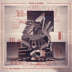 Rhys Fulber - Your Dystopia, My Utopia (2018)