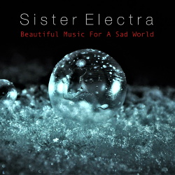 Sister Electra - Beautiful Music For A Sad World (2018)