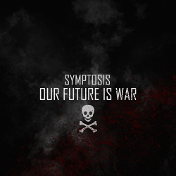 Symptosis - Our Future Is War (2018)