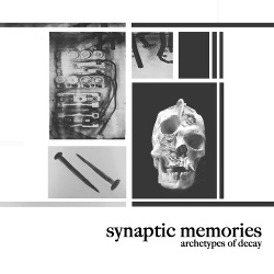 Synaptic Memories - Archetypes Of Decay (2018)