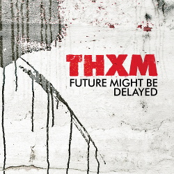 THXM - Future Might Be Delayed (2017)