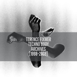 Terence Fixmer - Techno Body Archives 1998​-​2008 (2018)