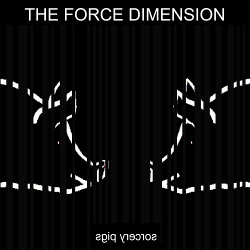 The Force Dimension - Sorcery Pigs (2018)