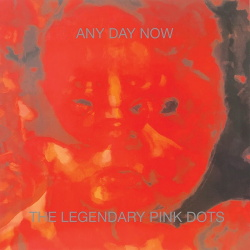 The Legendary Pink Dots - Any Day Now (Remastered and Expanded Edition) (2018)